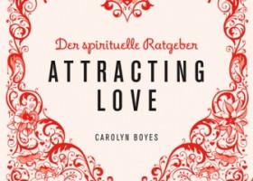 """Dating adé, Liebe olé – Carolyn Boyes erklärt in""""Attracting Love"""", wie wir die Liebe in unser Leben holen"""